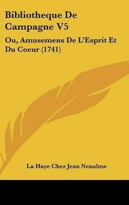 Bibliotheque De Campagne V5: Ou, Amusemens De L'Esprit Et Du Coeur (1741) by La Haye Chez Jean Neaulme image