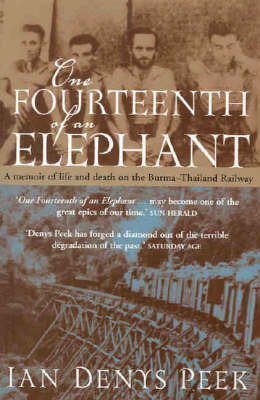 One Fourteenth of an Elephant: A Memoir of Life and Death on the Burma-Thailand Railway by Ian Denys Peek