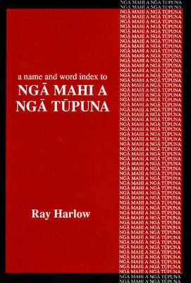 """A Name and Word Index to """"Nga Mahi a Nga Tupuna"""" by Ray Harlow"""