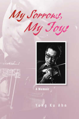 My Sorrows, My Joys by Yong Ku Ahn