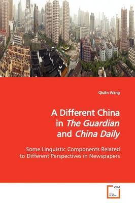 A Different China in the Guardian and China Daily by Qiulin Wang