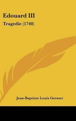 Edouard III: Tragedie (1740) by Jean-Baptiste-Louis Gresset