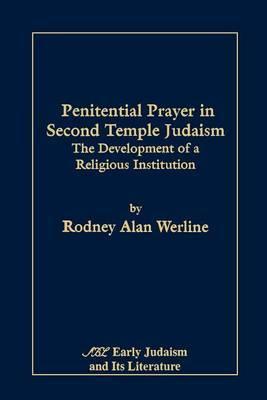 Penitential Prayer in Second Temple Judaism by Rodney Alan Werline