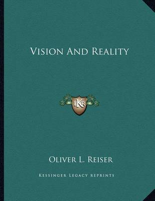Vision and Reality by Oliver L Reiser