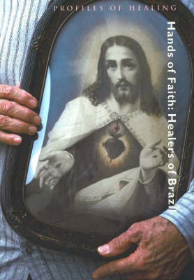 Hands of Faith: Healers of Brazil by Bradford Keeney, PhD image