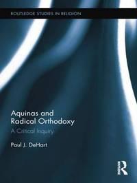 Aquinas and Radical Orthodoxy by Paul DeHart