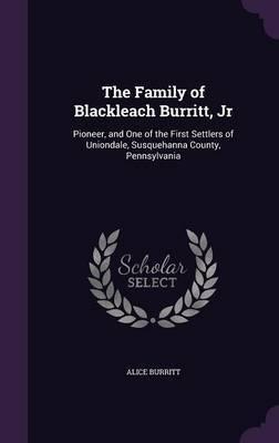 The Family of Blackleach Burritt, Jr by Alice Burritt