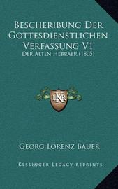 Bescheribung Der Gottesdienstlichen Verfassung V1: Der Alten Hebraer (1805) by Georg Lorenz Bauer