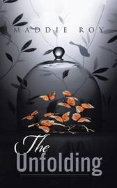 The Unfolding by Maddie Roy