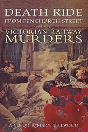 Death Ride from Fenchurch Street and Other Victorian Railway Murders by Arthur V. Sellwood image