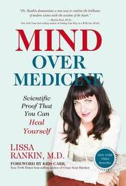 Mind Over Medicine: Scientific Proof That You Can Heal Yourself by Lissa Rankin
