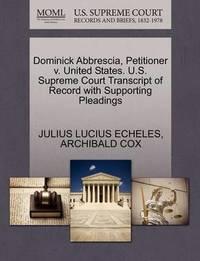 Dominick Abbrescia, Petitioner V. United States. U.S. Supreme Court Transcript of Record with Supporting Pleadings by Julius Lucius Echeles