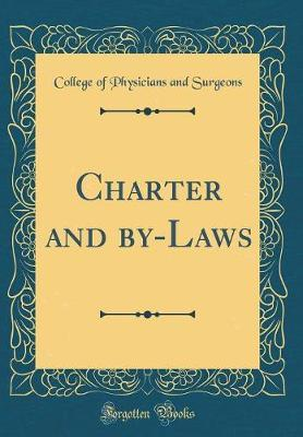 Charter and By-Laws (Classic Reprint) by College of Physicians and Surgeons
