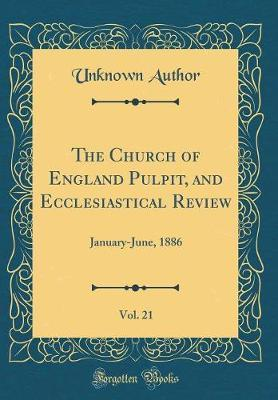 The Church of England Pulpit, and Ecclesiastical Review, Vol. 21 by Unknown Author