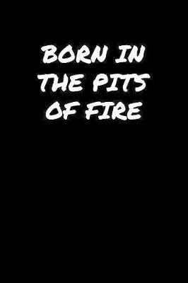 Born In The Pits Of Fire by Standard Booklets