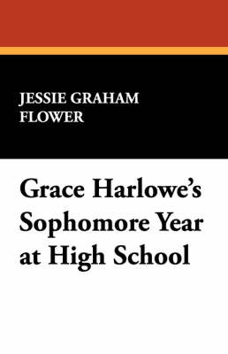 Grace Harlowe's Sophomore Year at High School by Jessie Graham Flower image