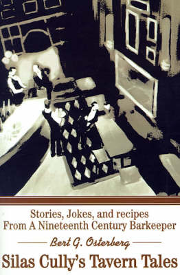 Silas Cully's Tavern Tales: Stories, Jokes, and Recipes from a Nineteenth Century Barkeeper by Bert G. Osterberg image