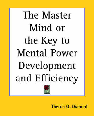 The Master Mind or the Key to Mental Power Development and Efficiency by T.Q. Dumont image