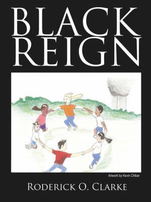Black Reign by Roderick O. Clarke