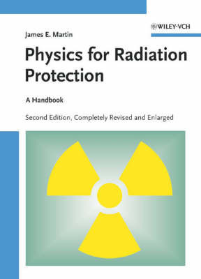 Physics for Radiation Protection: A Handbook by J.E. Martin