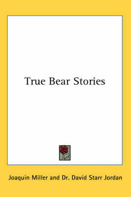True Bear Stories by Joaquin Miller