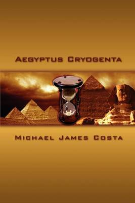 Aegyptus Cryogenta by Michael James Costa