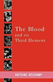 The Blood and Its Third Element by Antoine Bechamp image