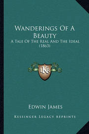 Wanderings of a Beauty: A Tale of the Real and the Ideal (1863) by Edwin James