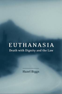 Euthanasia, Death with Dignity and the Law by Hazel Biggs image