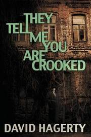 They Tell Me You Are Crooked by David Hagerty