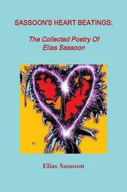 Sassoon's Heart Beatings: The Collected Poetry Of Elias Sassoon by Elias Sassoon