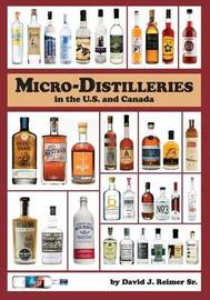 Micro-Distilleries in the U.S. and Canada, 3rd Edition by MR David J Reimer Sr