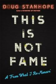 This Is Not Fame by Doug, Stanhope