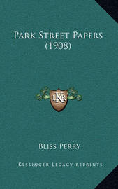 Park Street Papers (1908) by Bliss Perry