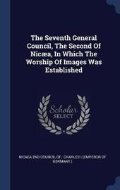 The Seventh General Council, the Second of Nic�a, in Which the Worship of Images Was Established image