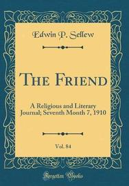 The Friend, Vol. 84 by Edwin P Sellew image