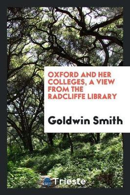 Oxford and Her Colleges, a View from the Radcliffe Library by Goldwin Smith