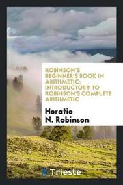 Robinson's Beginner's Book in Arithmetic by Horatio N Robinson image