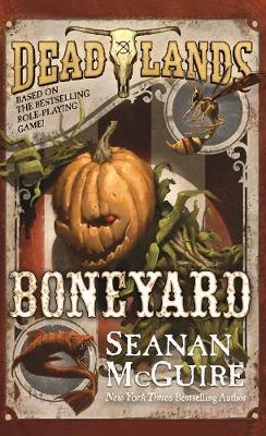 Deadlands: Boneyard by Seanan McGuire