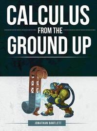 Calculus from the Ground Up by Jonathan Laine Bartlett