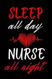 Sleep All Day Nurse All Night by Colleen Simmons
