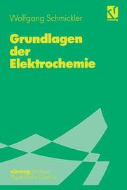 Grundlagen Der Elektrochemie by Wolfgang Schmickler (Univ. of Ulm, FRG University of Ulm, FRG University of Ulm, FRG Univ. of Ulm, FRG University of Ulm, FRG University of Ulm, FRG U