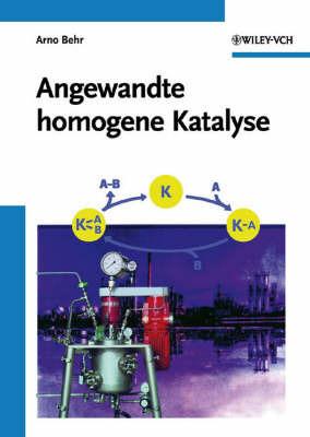 Angewandte Homogene Katalyse by Arno Behr