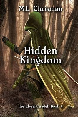 Hidden Kingdom: The Elven Citadel, Book 2 by M.L. Chrisman image