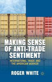 Making Sense of Anti-trade Sentiment by R White