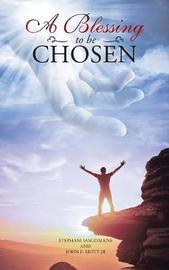 A Blessing to Be Chosen by Stephani Magdalene