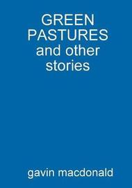 Green Pastures and Other Stories by gavin macdonald