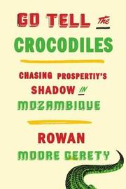 Go Tell the Crocodiles by Rowan Moore Gerety