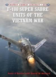 F-100 Super Sabre Units of the Vietnam War by Peter E. Davies