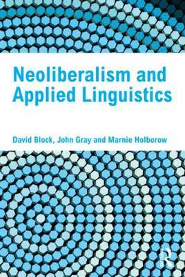 Neoliberalism and Applied Linguistics by David Block